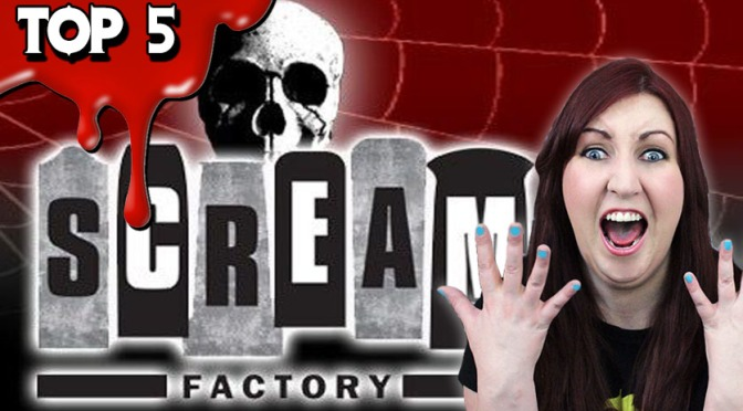 Top 5 SCREAM FACTORY Current & Top 5 Upcoming Releases – Entry to GiVeNuP96's 100 Subscriber Contest